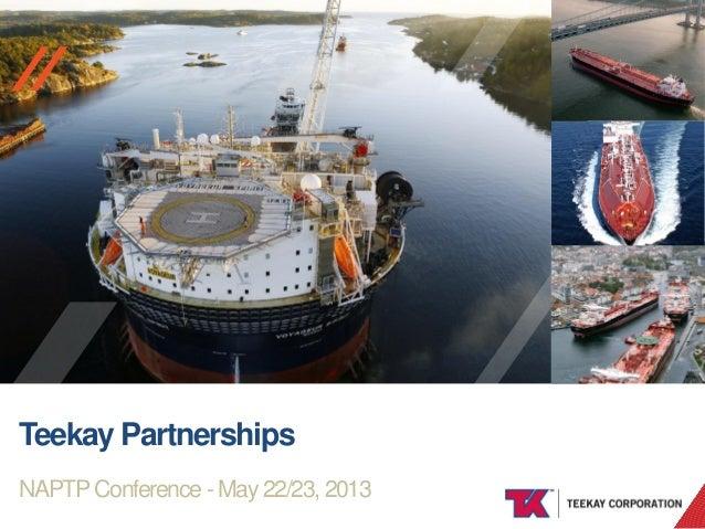 TEEKAY OFFSHORE//Teekay PartnershipsNAPTPConference - May 22/23, 2013