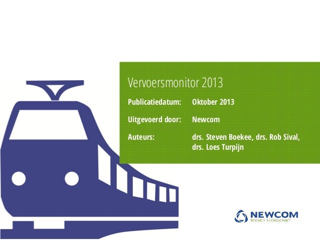 Vervoersmonitor 2013 Publicatiedatum:  Oktober 2013  Uitgevoerd door:  Newcom  Auteurs:  drs. Steven Boekee, drs. Rob Siva...