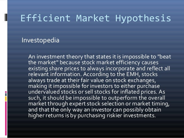 """Efficient Market Hypothesis Investopedia An investment theory that states it is impossible to """"beat the market"""" because st..."""