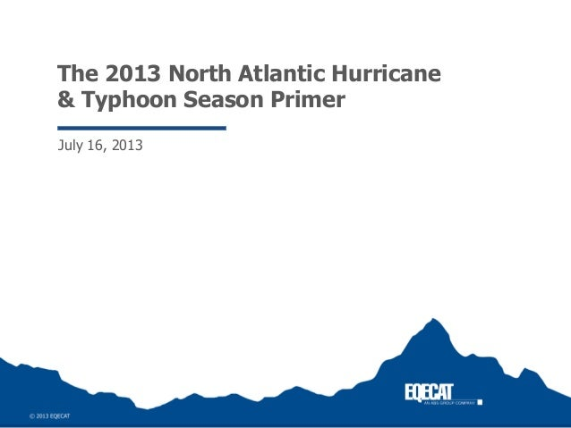 The 2013 North Atlantic Hurricane & Typhoon Season Primer July 16, 2013