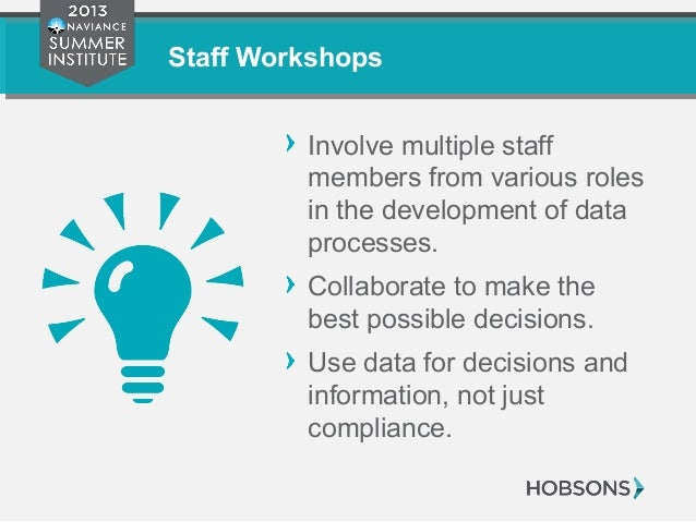 Staff Workshops Involve multiple staff members from various roles in the development of data processes. Collaborate to mak...