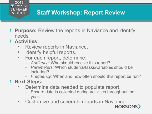 Staff Workshop: Report Review Purpose: Review the reports in Naviance and identify needs. Activities: • Review reports in ...