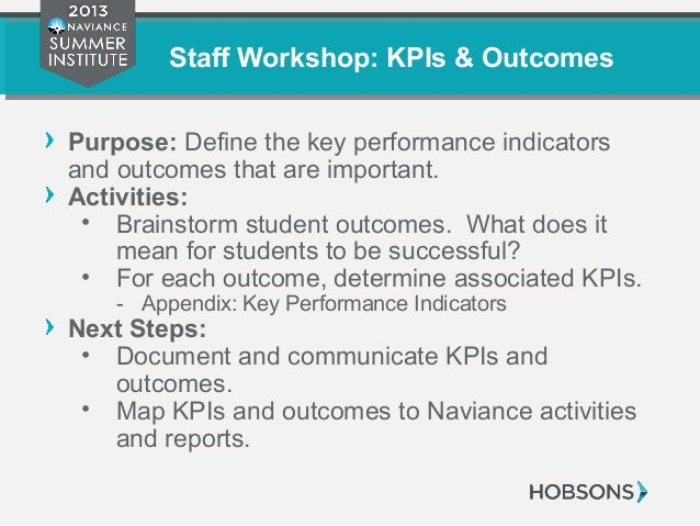 Staff Workshop: KPIs & Outcomes Purpose: Define the key performance indicators and outcomes that are important. Activities...