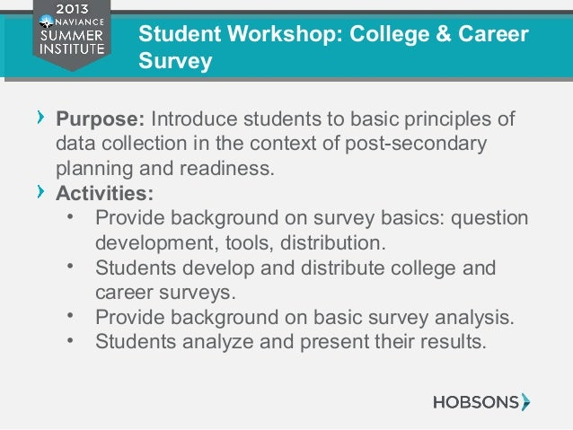 Student Workshop: College & Career Survey Purpose: Introduce students to basic principles of data collection in the contex...