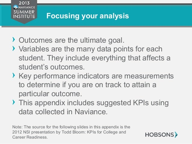 Focusing your analysis Outcomes are the ultimate goal. Variables are the many data points for each student. They include e...