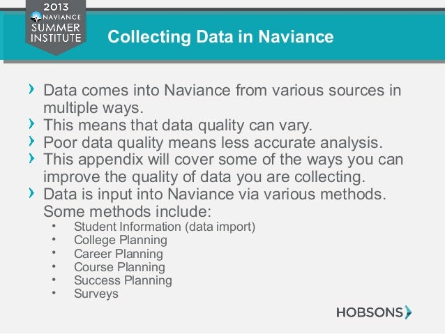 Collecting Data in Naviance Data comes into Naviance from various sources in multiple ways. This means that data quality c...