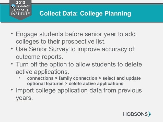 Collect Data: College Planning • Engage students before senior year to add colleges to their prospective list. • Use Senio...