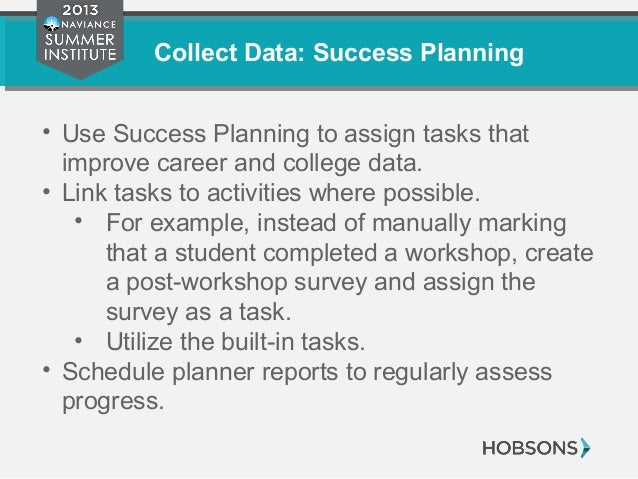 Collect Data: Success Planning • Use Success Planning to assign tasks that improve career and college data. • Link tasks t...