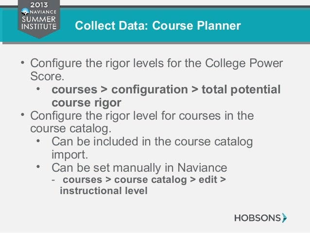Collect Data: Course Planner • Configure the rigor levels for the College Power Score. • courses > configuration > total p...