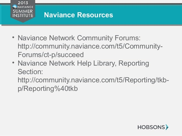 Naviance Resources • Naviance Network Community Forums: http://community.naviance.com/t5/Community- Forums/ct-p/succeed • ...