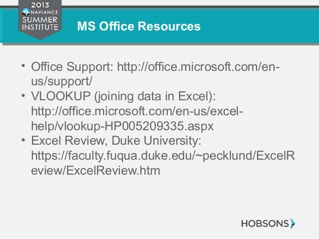 MS Office Resources • Office Support: http://office.microsoft.com/en- us/support/ • VLOOKUP (joining data in Excel): http:...