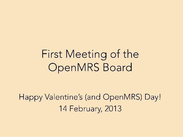 Agenda•   Introductions•   OpenMRS, Inc. Background•   Community Leadership 2013 Plan•   Board Leadership Roles/Responsibi...