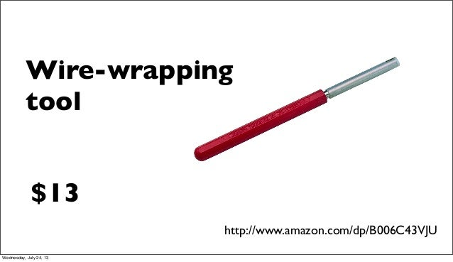 Wire-wrapping tool http://www.amazon.com/dp/B006C43VJU $13 Wednesday, July 24, 13