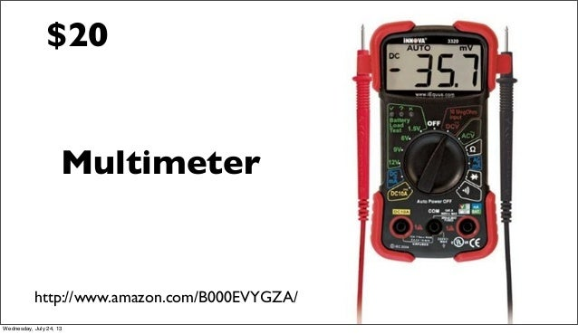 Multimeter http://www.amazon.com/B000EVYGZA/ $20 Wednesday, July 24, 13
