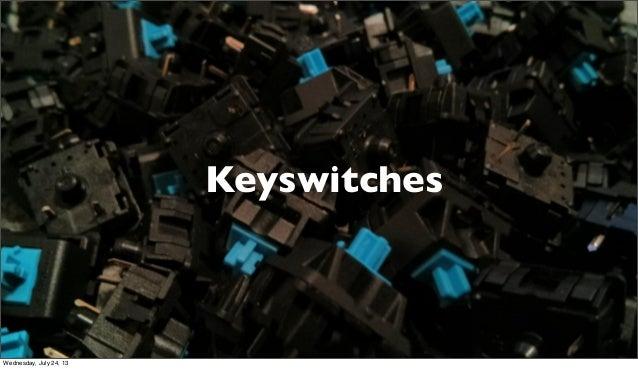 Keyswitches Wednesday, July 24, 13
