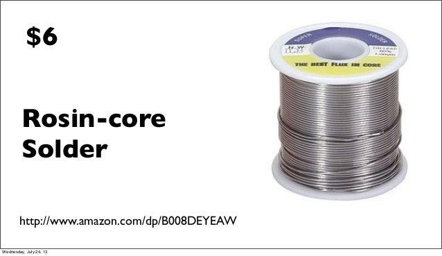 Rosin-core Solder http://www.amazon.com/dp/B008DEYEAW $6 Wednesday, July 24, 13