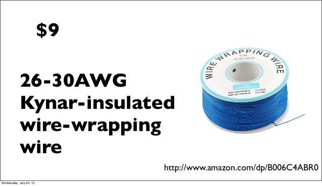 $9 http://www.amazon.com/dp/B006C4ABR0 26-30AWG Kynar-insulated wire-wrapping wire Wednesday, July 24, 13