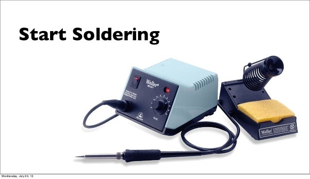 Start Soldering Wednesday, July 24, 13