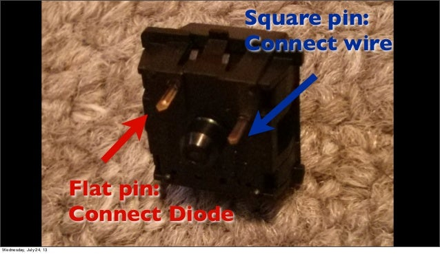 Flat pin: Connect Diode Square pin: Connect wire Wednesday, July 24, 13
