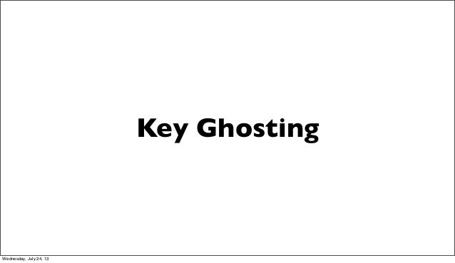 Key Ghosting Wednesday, July 24, 13