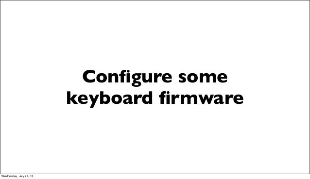 Configure some keyboard firmware Wednesday, July 24, 13