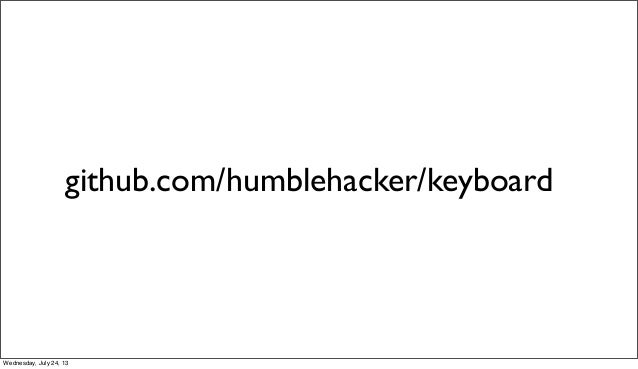 github.com/humblehacker/keyboard Wednesday, July 24, 13