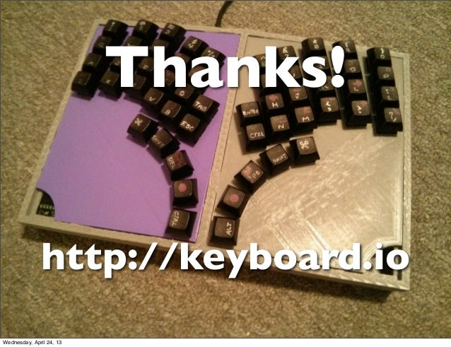 Thanks!http://keyboard.ioWednesday, April 24, 13
