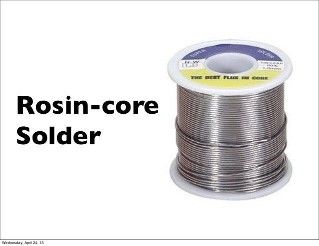 Rosin-coreSolderWednesday, April 24, 13