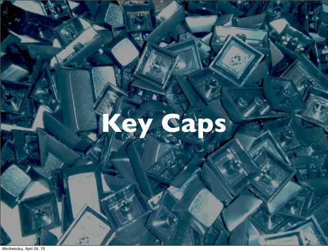 Key CapsWednesday, April 24, 13