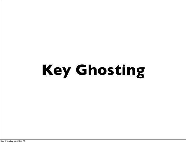 Key GhostingWednesday, April 24, 13