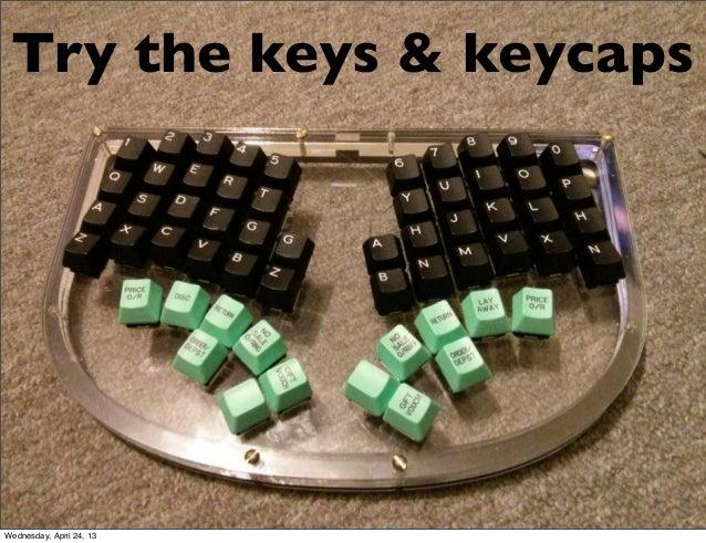 Try the keys & keycapsWednesday, April 24, 13