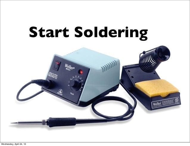 Start SolderingWednesday, April 24, 13
