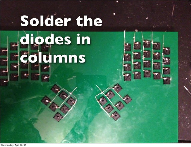Solder thediodes incolumnsWednesday, April 24, 13