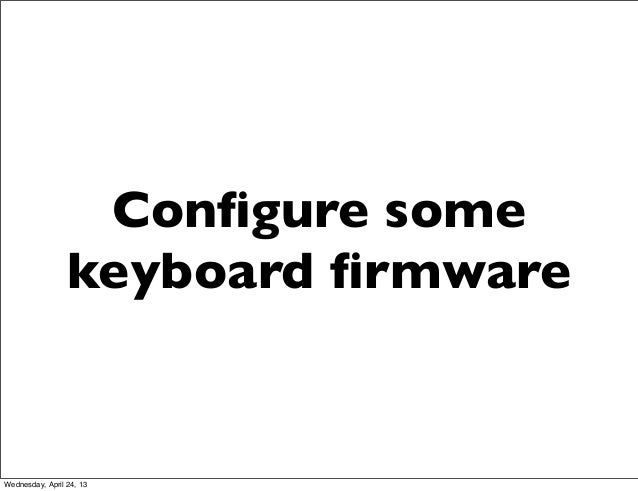 Configure somekeyboard firmwareWednesday, April 24, 13