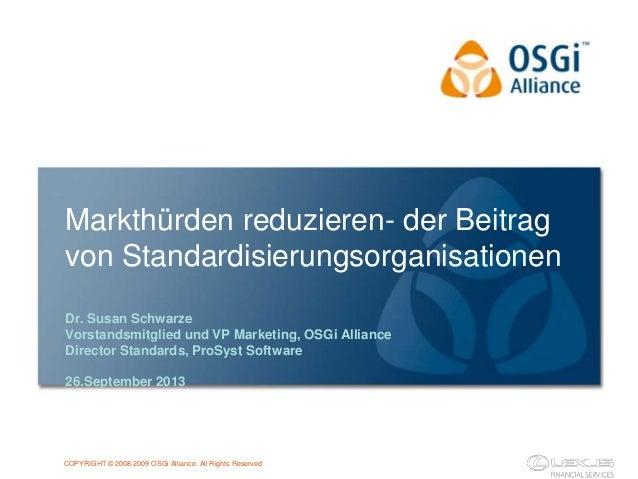 COPYRIGHT © 2008-2009 OSGi Alliance. All Rights Reserved Markthürden reduzieren- der Beitrag von Standardisierungsorganisa...