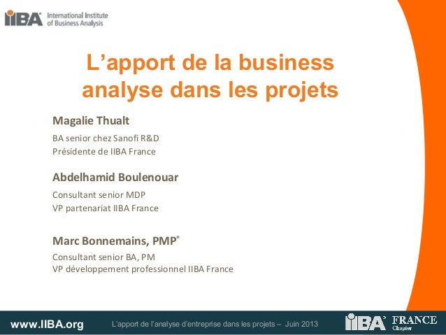 www.IIBA.org L'apport de l'analyse d'entreprise dans les projets – Juin 2013Magalie ThualtBA senior chez Sanofi R&DPréside...