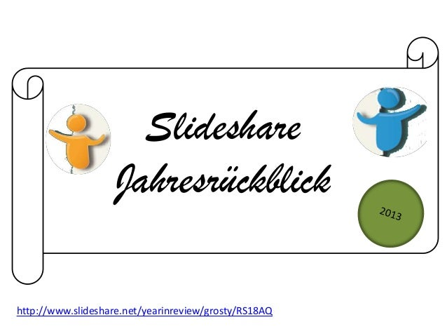 Slideshare Jahresrückblick http://www.slideshare.net/yearinreview/grosty/RS18AQ
