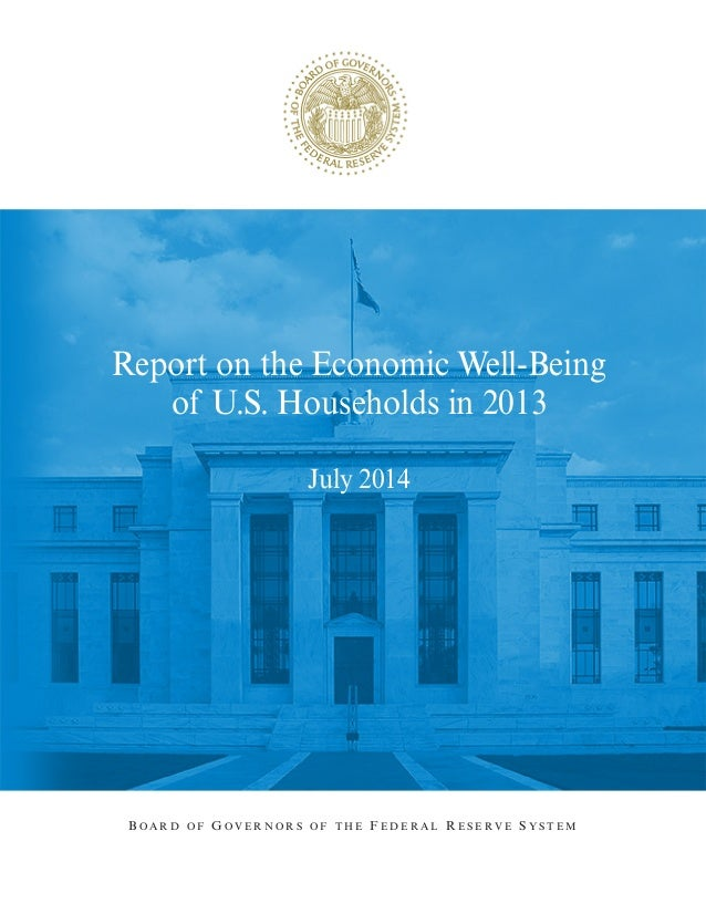 Report on the Economic Well-Being of U.S. Households in 2013 July 2014 B O A R D O F G O V E R N O R S O F T H E F E D E R...