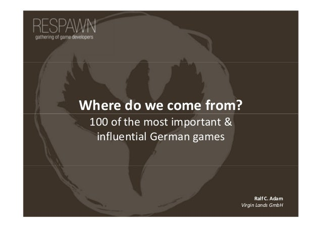 Where do we come from? 100 of the most important & influential German games Ralf C. Adam Virgin Lands GmbH