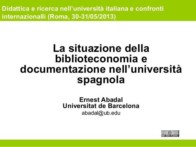 Didattica e ricerca nell'università italiana e confronti internazionalli (Roma, 30-31/05/2013) La situazione della bibliot...