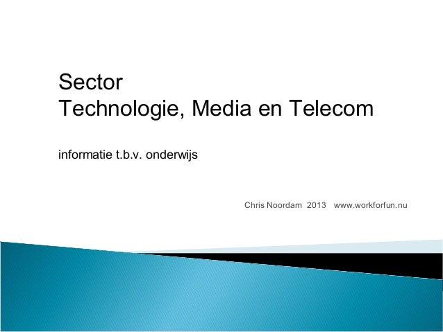 Chris Noordam 2013 www.workforfun.nuSectorTechnologie, Media en Telecominformatie t.b.v. onderwijs