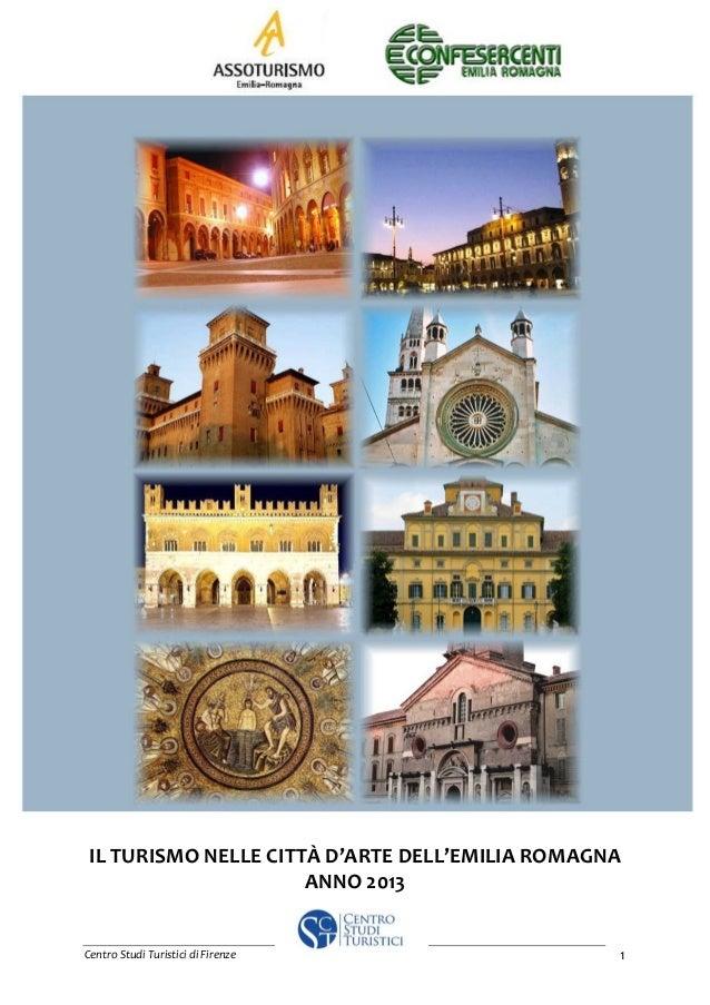 Centro Studi Turistici di Firenze 1 IL TURISMO NELLE CITTÀ D'ARTE DELL'EMILIA ROMAGNA ANNO 2013
