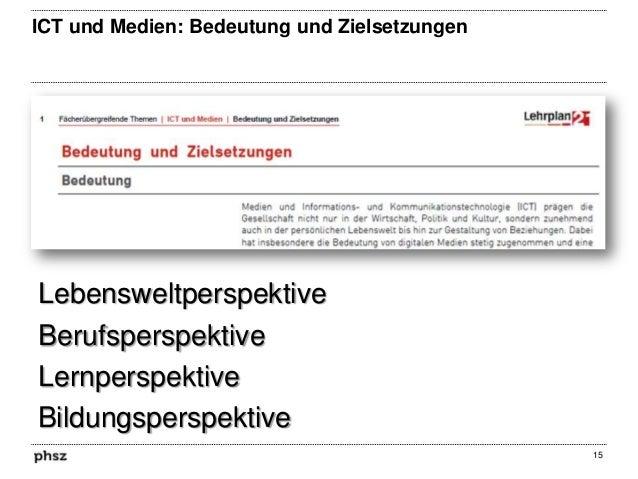 ICT und Medien: Bedeutung und Zielsetzungen  Lebensweltperspektive Berufsperspektive Lernperspektive Bildungsperspektive 1...