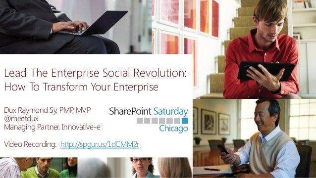 Lead The Enterprise Social Revolution: How To Transform Your Enterprise    Dux Raymond Sy, PMP MVP , @meetdux Managing ...