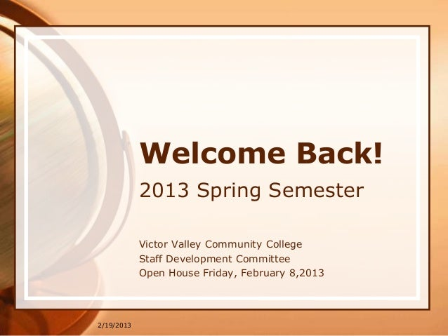 Welcome Back!            2013 Spring Semester            Victor Valley Community College            Staff Development Comm...