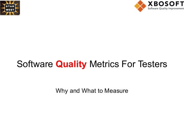 Software Quality Metrics For Testers Why and What to Measure