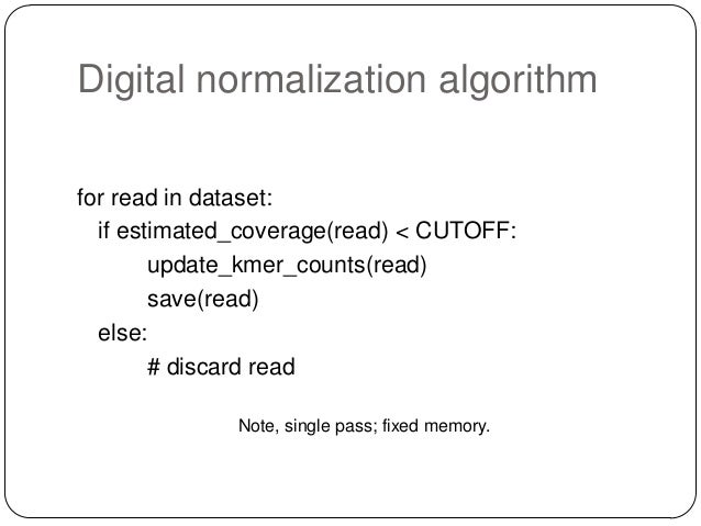 Digital normalization approach A digital analog to cDNA library normalization, diginorm:  Is streaming and single pass: l...