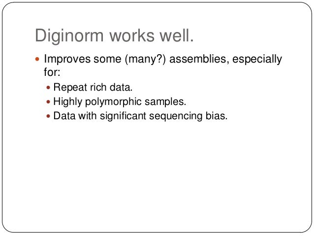 Diginorm works well.  Nearly perfect lossy compression from an  information theoretic perspective:  Discards 95% more of...