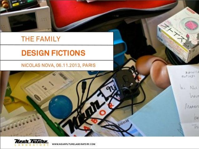 THE FAMILY  DESIGN FICTIONS NICOLAS NOVA, 06.11.2013, PARIS  WWW.NEARFUTURELABORATORY.COM