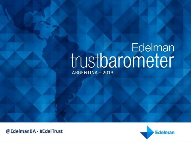 ARGENTINA – 2013@EdelmanBA - #EdelTrust